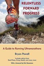 Relentless Forward Progress : A Guide to Running Ultramarathons by Bryon...