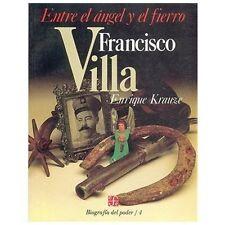 Biografa del poder, 4 : Francisco Villa, entre el ngel y el fierro Biografia de
