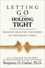 Letting Go-Holding Tight : Raising Healthy Children in Troubled Times by...