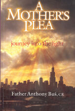 A Mother's Plea Journey into the Light Anthony Bus Roman Catholic Priest Book