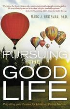 Pursuing the Good Life : Reigniting Your Passion for Living a Life That...
