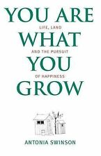 Swinson, Antonia You are What You Grow Life, Land and the Pursuit of Happiness b