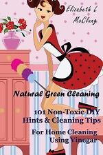 Natural Green Cleaning : 101 Non-Toxic DIY Hints and Cleaning Tips for Home...