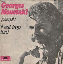 """45 TOURS / 7"""" SINGLE--GEORGES MOUSTAKI--JOSEPH / IL EST TROP TARD"""