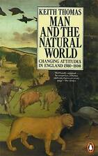 Man and the Natural World: Changing Attitudes in England, 1500-1800 by Keith...