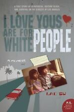 P. S. Ser.: I Love Yous Are for White People : A Memoir by Lac Su (2009,...