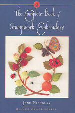 Complete Book of Stumpwork Embroidery by Jane Nicholas (Hardback, 2005)