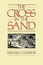 The Cross in the Sand: The Early Catholic Church in Florida, 1513-1870 by Micha
