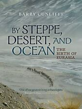 By Steppe, Desert, and Ocean : The Birth of Eurasia by Sir Barry Cunliffe...