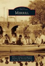 Images of America: Merrill by Inc., Inc. Merrill Historical Society and Robin...