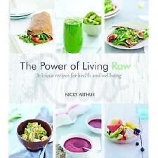The Power of Living Raw: Delicious recipes for health and wellbeing, Arthur, Nic