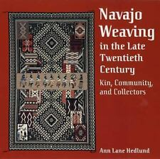 Navajo Weaving in the Late Twentieth Century: Kin, Community, and Collectors, An