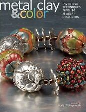 Metal Clay and Color : Inventive Techniques from 20 Jewelry Designers (2012,...