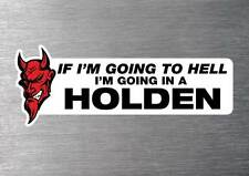 Going to hell in a Holden sticker 7 yr water & fade proof vinyl sticker car