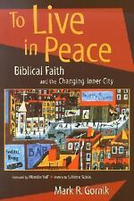 To Live in Peace: Biblical Faith and the Changing Inner City by Gornik, Mark R.