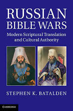 Russian Bible Wars: Modern Scriptural Translation and Cultural Authority, Batald
