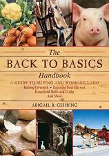 The Back to Basics Handbook : A Guide to Buying and Working Land, Raising...