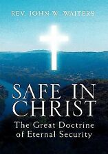 Safe in Christ : The Great Doctrine of Eternal Security by John W. Waiters...