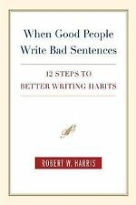 When Good People Write Bad Sentences: 12 Steps to Better Writing Habits, Harris,