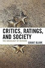 Critics, Ratings, and Society : The Sociology of Reviews by Grant Blank...