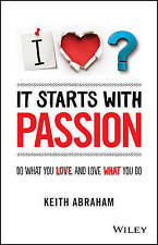 It Starts With Passion, Do What...  By Keith Abraham,  VG~P/B  FAST~N~FREE POST
