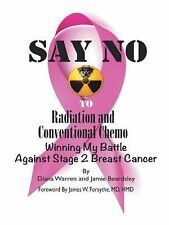 Say No to Radiation and Conventional Chemo : Winning My Battle Against Stage...