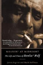 Moanin' at Midnight : The Life and Times of Howlin' Wolf by Mark Hoffman and...