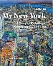 No Ser.: Walks in My New York : A Story in Paintings, Photographs, and Text...