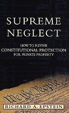 Supreme Neglect: How to Revive Constitutional Protection For Private Property (I