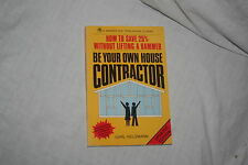 Be Your Own House Contractor : How to Save 25 Percent Without Lifting a Hammer