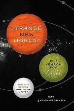 Strange New Worlds: The Search for Alien Planets and Life beyond Our Solar Syste