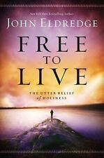 Free to Live The Utter Relief Of Holiness John Eldredge