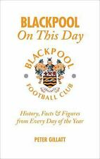 Blackpool On This Day: History, Facts & Figures from Every Day of the Year, Gill