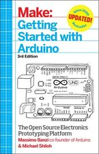 Make: Getting Started with Arduino: The Open Source Electronics Prototyping Pla.