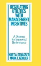 Regulating Utilities with Management Incentives: A Strategy for Improved Perform