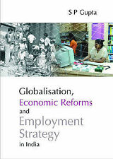 Globalisation, Economic Reforms and Employment Strategy in India, S.P. Gupta, Ex