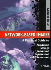 Network-Based Images: A Practical Guide to Acquisition, Storage, Conve-ExLibrary