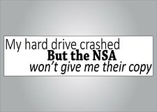 Funny political bumper sticker - My hard drive crashed NSA wont send their copy