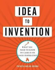 Idea to Invention: What You Need to Know to Cash In on Your Inspiratio-ExLibrary