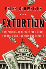 Extortion: How Politicians Extract Your Money, Buy Votes, and Line Their Own Poc