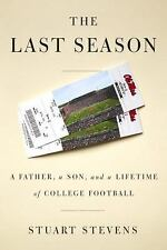 The Last Season : A Father, Son, and an Autumn of College Football by Stuart...