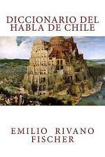 Diccionario Del Habla de Chile by Emilio Rivano Fischer (2013, Paperback)