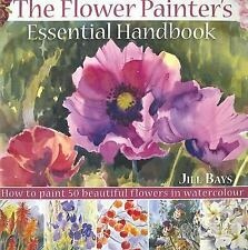 The Flower Painters Essential Handbook: How to Paint 50 Beautiful Flowers in Wa