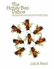 The Honey Bee Dance : Six Children's Lessons and Activity Pages by Julia E....