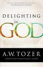Delighting in God by A. W. Tozer (2015, Paperback)
