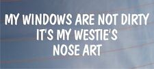 MY WINDOWS ARE NOT DIRTY IT'S MY WESTIE'S NOSE ART Funny Car/Van Dog Sticker