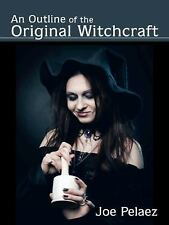 An Outline of the Original Witchcraft by Joe Pelaez (2014, Paperback)
