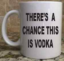 Ceramic Coffee Tea Mug Cup11oz THERE'S A CHANCE THIS IS VODKA funny Great Gift