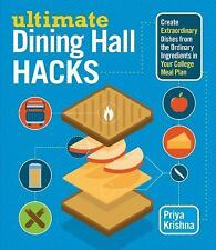 Ultimate Dining Hall Hacks : Create Extraordinary Dishes from the Ordinary...