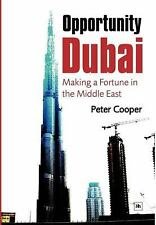 Opportunity Dubai : Making a Fortune in the Middle East by Peter J. Cooper...